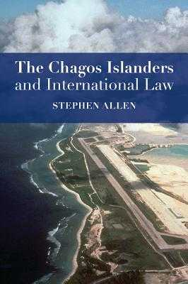 The Chagos Islanders and International Law - Allen, Stephen