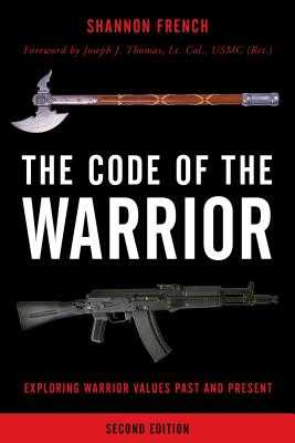 The Code of the Warrior: Exploring Warrior Values Past and Present - French, Shannon E, and Thomas, Joseph J (Foreword by)
