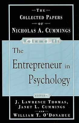 The Collected Papers of Nicholas Cummings, Volume II: The Entrepreneur in Psychology - Cummings, Nicholas A, Ph.D., and O'Donohue, William T, Dr., PhD (Editor), and Thomas, J Lawrence (Editor)