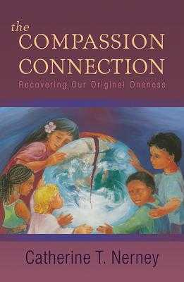 The Compassion Connection: Recovering Our Original Oneness - Nerney, Catherine T