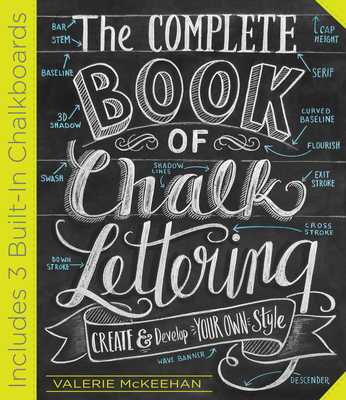 The Complete Book of Chalk Lettering: Create & Develop Your Own Style - McKeehan, Valerie