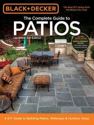 The Complete Guide to Patios (Black & Decker): A DIY Guide to Building Patios, Walkways & Outdoor Steps - Press, Editors of Cool Springs