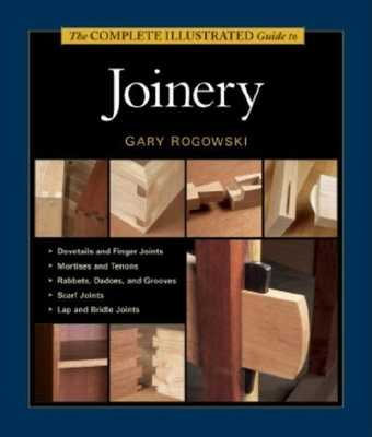 The Complete Illustrated Guide to Joinery - Rogowski, Gary