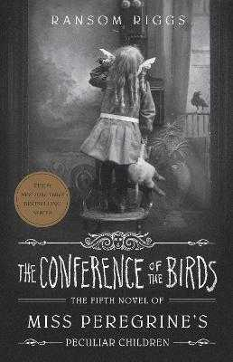 The Conference of the Birds: Miss Peregrine's Peculiar Children - Riggs, Ransom