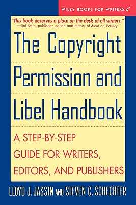 The Copyright Permission and Libel Handbook: A Step-By-Step Guide for Writers, Editors, and Publishers - Jassin, Lloyd J, and Schechter, Steven C