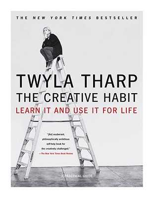 The Creative Habit: Learn It and Use It for Life - Tharp, Twyla