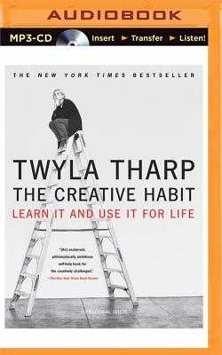 The Creative Habit: Learn It and Use It for Life - Tharp, Twyla, and Fortgang, Lauren (Read by)