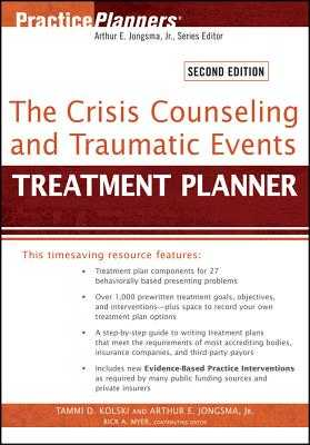 The Crisis Counseling and Traumatic Events Treatment Planner - Kolski, Tammi D, and Jongsma, Arthur E, and Myer, Rick A