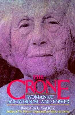 The Crone: Woman of Age, Wisdom, and Power - Walker, Barbara G