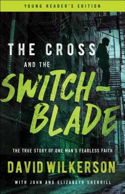 The Cross and the Switchblade: The True Story of One Man's Fearless Faith - Wilkerson, David, and Sherrill, John, and Sherrill, Elizabeth