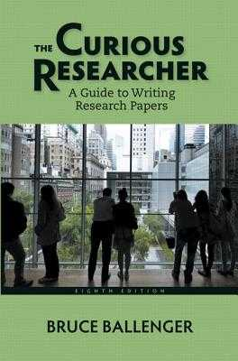 The Curious Researcher: A Guide to Writing Research Papers - Ballenger, Bruce