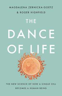The Dance of Life: The New Science of How a Single Cell Becomes a Human Being - Zernicka-Goetz, Magdalena, and Highfield, Roger