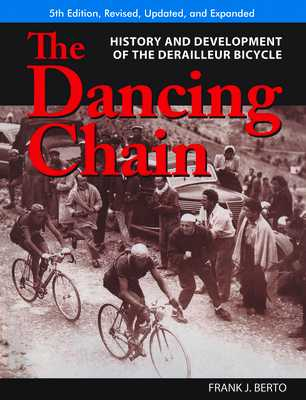 The Dancing Chain: History and Development of the Derailleur Bicycle - Berto, Frank