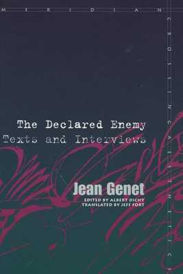 The Declared Enemy: Texts and Interviews - Genet, Jean, and Dichy, Albert (Editor), and Fort, Jeff (Translated by)