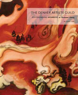 The Denver Artists Guild: Its Founding Members; An Illustrated History - Cuba, Stan, and Grant, Hugh (Foreword by), and Jennings, Cynthia (Introduction by)