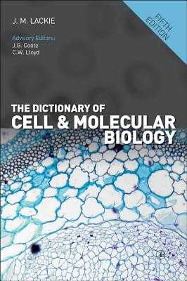 The Dictionary of Cell and Molecular Biology - Lackie, John M. (Editor)