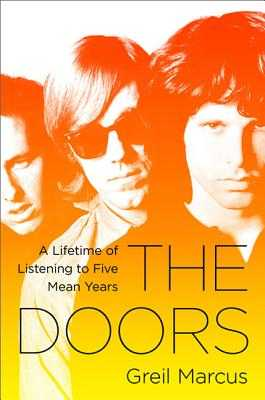 The Doors: A Lifetime of Listening to Five Mean Years - Marcus, Greil