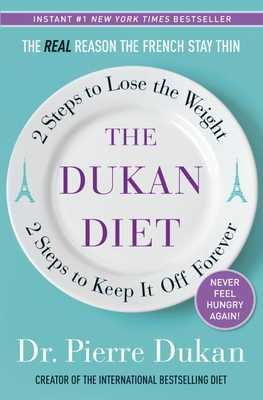 The Dukan Diet: 2 Steps to Lose the Weight, 2 Steps to Keep It Off Forever - Dukan, Pierre, Dr.