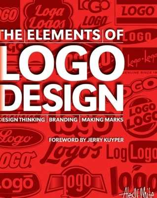 The Elements of LOGO Design: Design Thinking, Branding, Making Marks - White, Alex W, and Kuyper, Jerry (Foreword by)