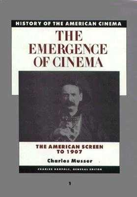 The Emergence of Cinema: The American Screen to 1907 - Musser, Charles