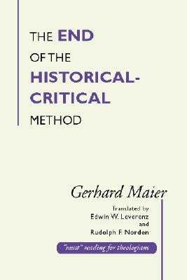 The End of the Historical-Critical Method - Maier, Gerhard, and Leverenz, Edwin W (Translated by), and Norden, Rudolph F (Translated by)