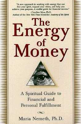 The Energy of Money: A Spiritual Guide to Financial and Personal Fulfillment - Nemeth, Maria, Ph.D.