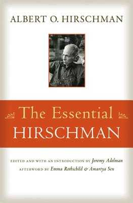 The Essential Hirschman - Hirschman, Albert O, and Adelman, Jeremy (Introduction by), and Rothschild, Emma (Afterword by)