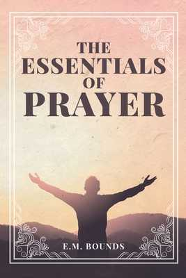 The Essentials of Prayer - Bounds, Edward M