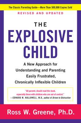 The Explosive Child: A New Approach for Understanding and Parenting Easily Frustrated, Chronically Inflexible Children - Greene, Ross W