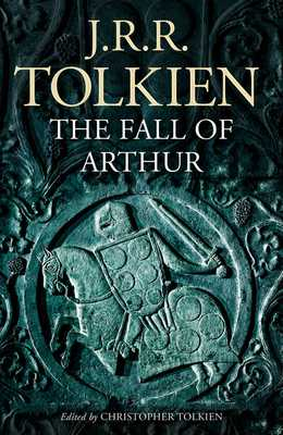 The Fall of Arthur - Tolkien, J. R. R., and Tolkien, Christopher (Editor)