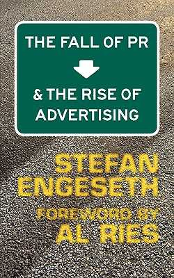 The Fall of PR & the Rise of Advertising - Engeseth, Stefan, and Ries, Al (Foreword by)