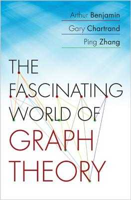 The Fascinating World of Graph Theory - Benjamin, Arthur, Ph.D., and Chartrand, Gary, and Zhang, Ping