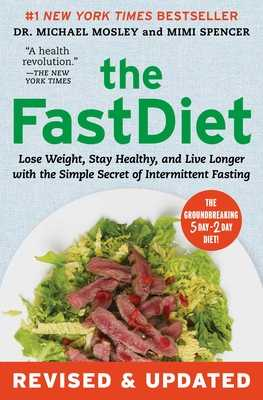 The Fastdiet - Revised & Updated: Lose Weight, Stay Healthy, and Live Longer with the Simple Secret of Intermittent Fasting - Mosley, Michael, and Spencer, Mimi
