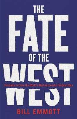 The Fate of the West: The Battle to Save the World's Most Successful Political Idea - Emmott, Bill