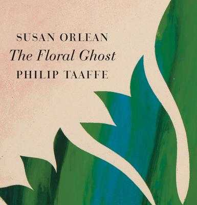 The Floral Ghost - Orlean, Susan, and Taaffe, Philip