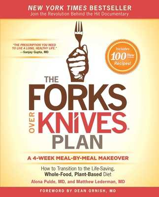 The Forks Over Knives Plan: How to Transition to the Life-Saving, Whole-Food, Plant-Based Diet - Pulde, Alona, and Lederman, Matthew, and Stets, Marah