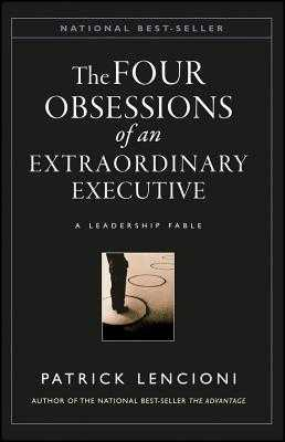 The Four Obsessions of an Extraordinary Executive: A Leadership Fable - Lencioni, Patrick M.