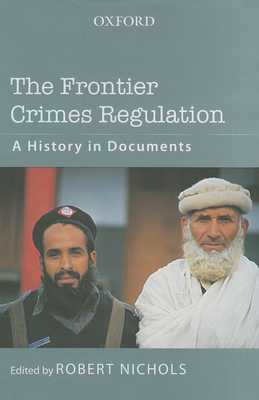 The Frontier Crimes Regulation: A History in Documents - Nichols, Robert