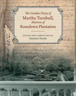 The Garden Diary of Martha Turnbull, Mistress of Rosedown Plantation: The Political Dimension - Turnbull, Martha, and Turner, Suzanne (Editor), and Seale, William, Dr. (Foreword by)