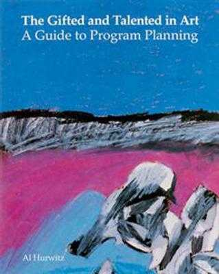 The Gifted and Talented in Art: A Guide to Program Planning - Hurwitz, Al