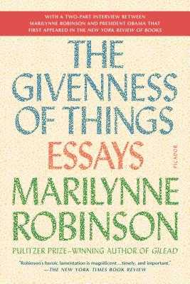 The Givenness of Things: Essays - Robinson, Marilynne
