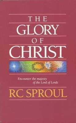 The Glory of Christ - Sproul, R C, Dr., Jr.