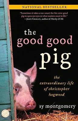 The Good Good Pig: The Extraordinary Life of Christopher Hogwood - Montgomery, Sy