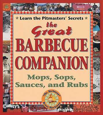 The Great Barbecue Companion: Mops, Sops, Sauces, and Rubs - Bjorkman, Bruce