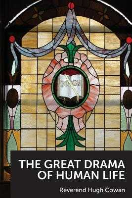 The Great Drama of Human Life - Fairley, Grant D (Introduction by), and Cowan, Hugh