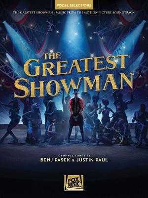 The Greatest Showman - Vocal Selections: Vocal Line with Piano Accompaniment - Pasek, Benj (Composer), and Paul, Justin (Composer)