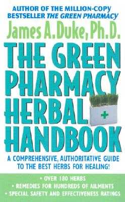 The Green Pharmacy Herbal Handbook: Your Everyday Reference to the Best Herbs for Healing - Duke, James A, Ph.D.