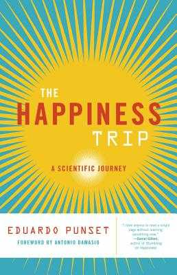 The Happiness Trip: A Scientific Journey - Punset, Eduardo, and Damasio, Antonio (Foreword by)