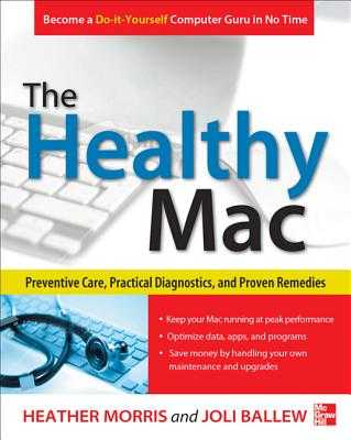 The Healthy Mac: Preventive Care, Practical Diagnostics, and Proven Remedies - Morris, Heather, and Ballew, Joli