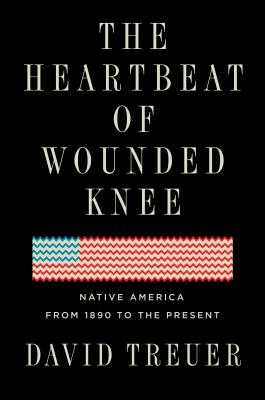 The Heartbeat Of Wounded Knee: Indian America from 1890 to the Present - Treuer, David